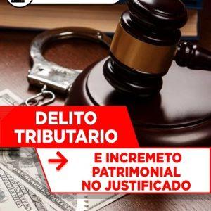 Delito Tributario e Incremento Patrimonial no Justificado